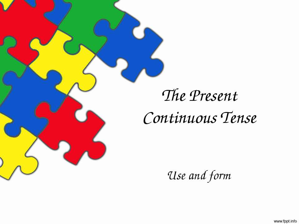The Present Continuous Tense Use and form