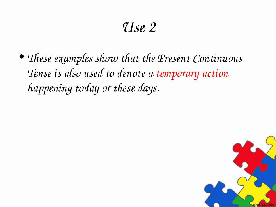 Use 2 These examples show that the Present Continuous Tense is also used to d...