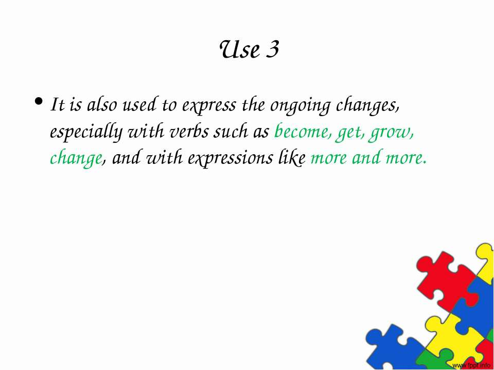 Use 3 It is also used to express the ongoing changes, especially with verbs s...