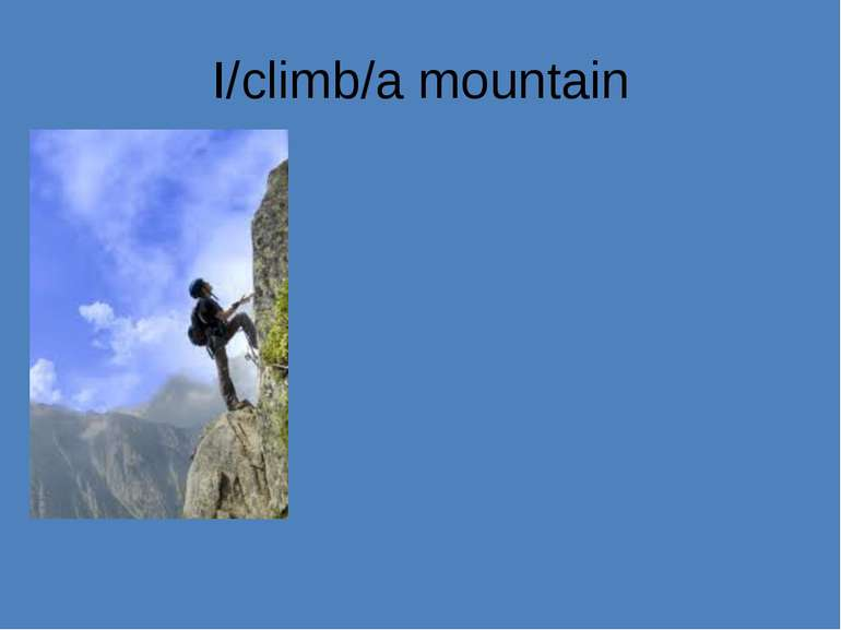 I/climb/a mountain