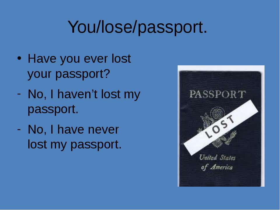 You/lose/passport. Have you ever lost your passport? No, I haven't lost my pa...