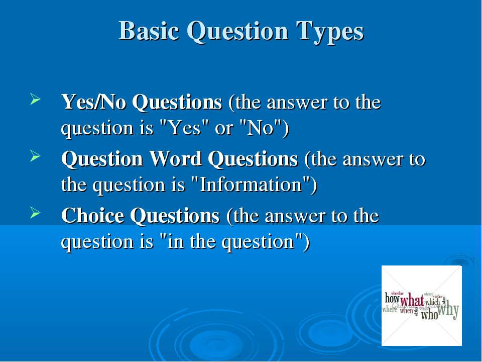 """Basic Question Types Yes/No Questions (the answer to the question is """"Yes"""" or..."""
