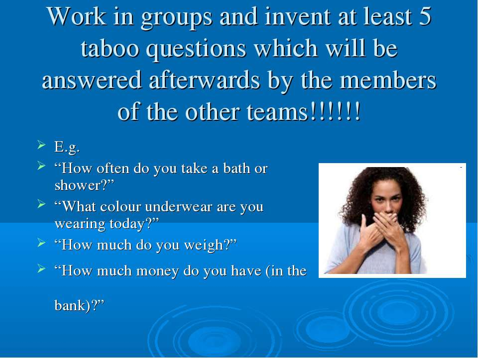 Work in groups and invent at least 5 taboo questions which will be answered a...