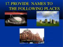 17. PROVIDE NAMES TO THE FOLLOWING PLACES