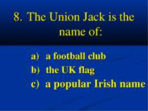 The Union Jack is the name of: a) a football club b) the UK flag c) a popular...