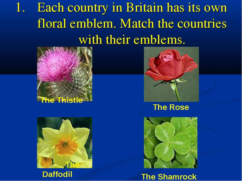 1. Each country in Britain has its own floral emblem. Match the countries wit...