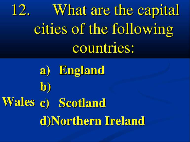 What are the capital cities of the following countries: a) England b) Wales c...