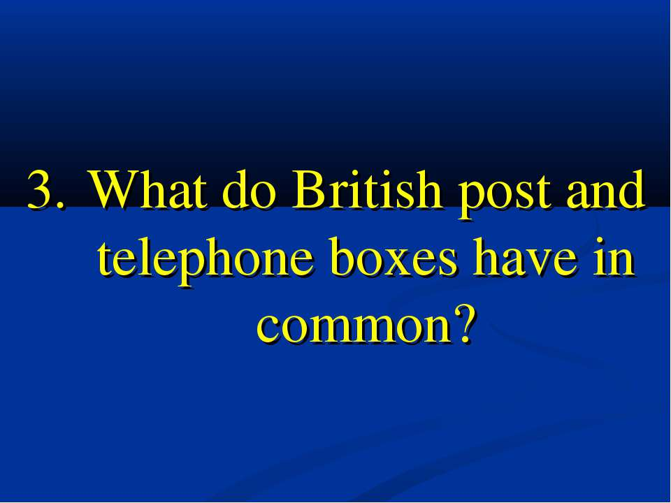 3. What do British post and telephone boxes have in common?