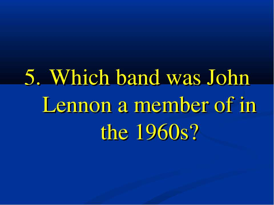 5. Which band was John Lennon a member of in the 1960s?