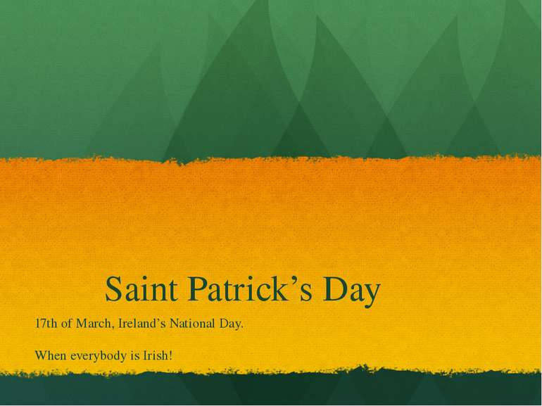 Saint Patrick's Day 17th of March, Ireland's National Day. When everybody is ...