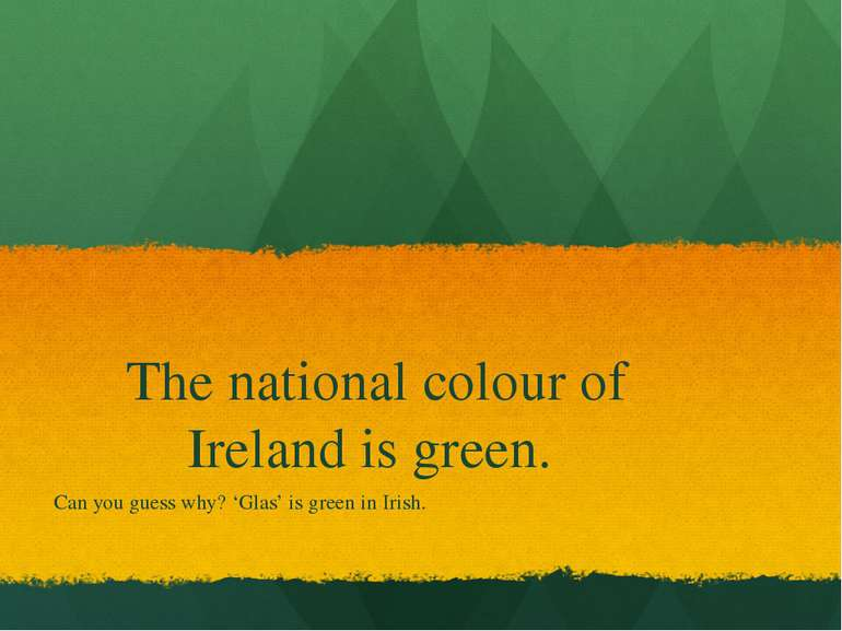 The national colour of Ireland is green. Can you guess why? 'Glas' is green i...