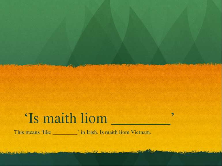 'Is maith liom ________' This means 'like _________' in Irish. Is maith liom ...