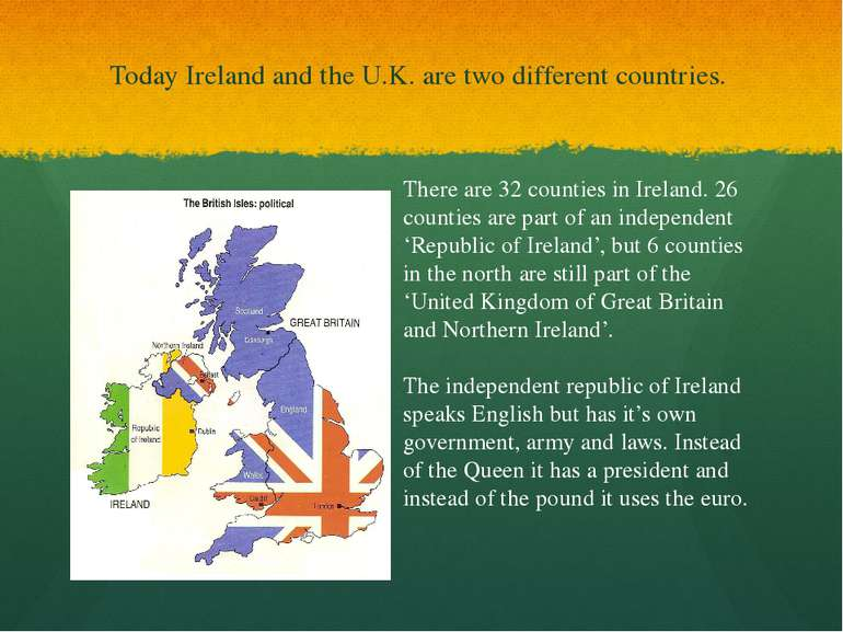 Today Ireland and the U.K. are two different countries. There are 32 counties...