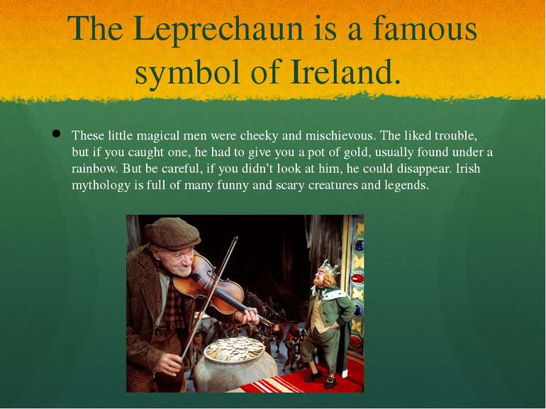 The Leprechaun is a famous symbol of Ireland. These little magical men were c...