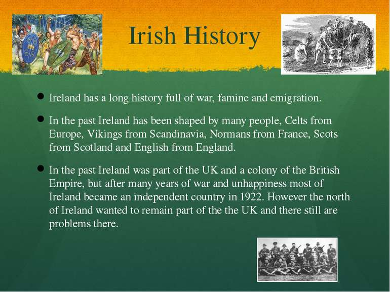 Irish History Ireland has a long history full of war, famine and emigration. ...