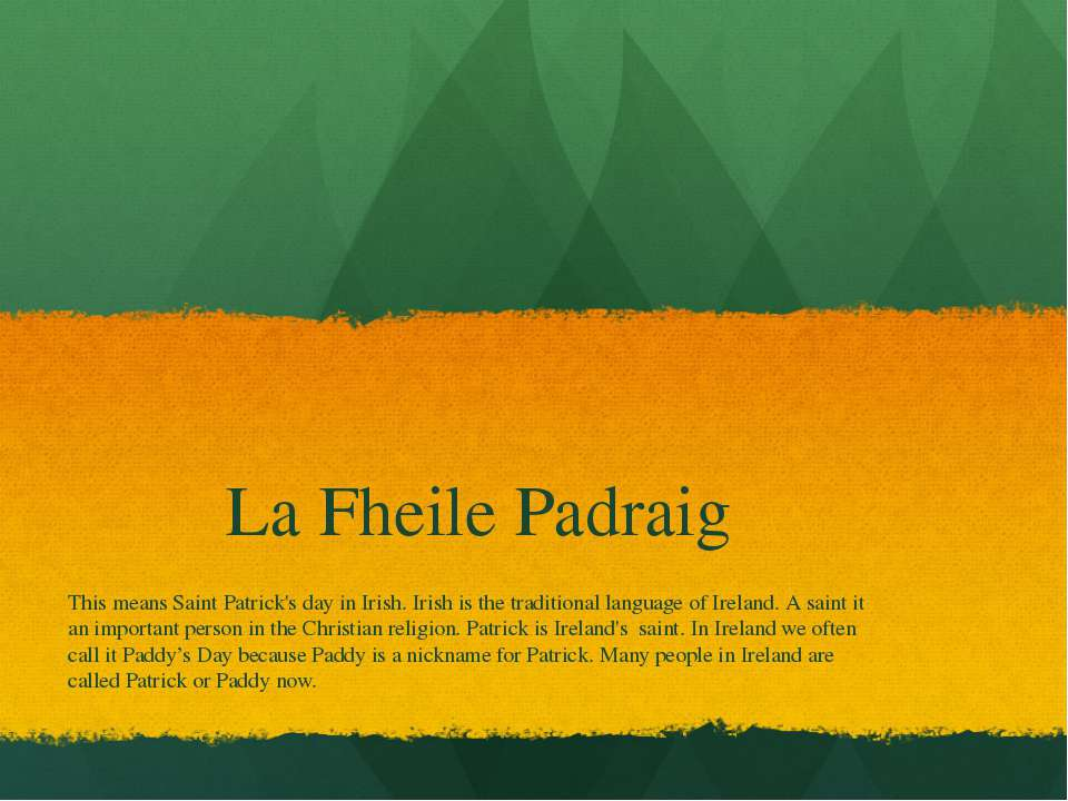 La Fheile Padraig This means Saint Patrick's day in Irish. Irish is the tradi...