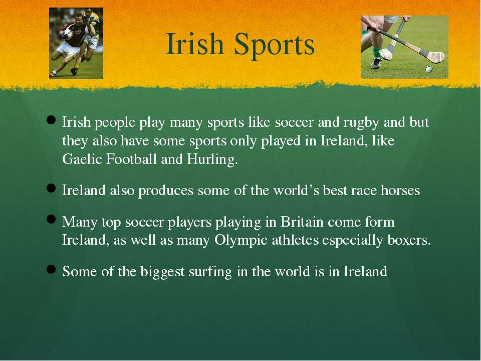 Irish Sports Irish people play many sports like soccer and rugby and but they...