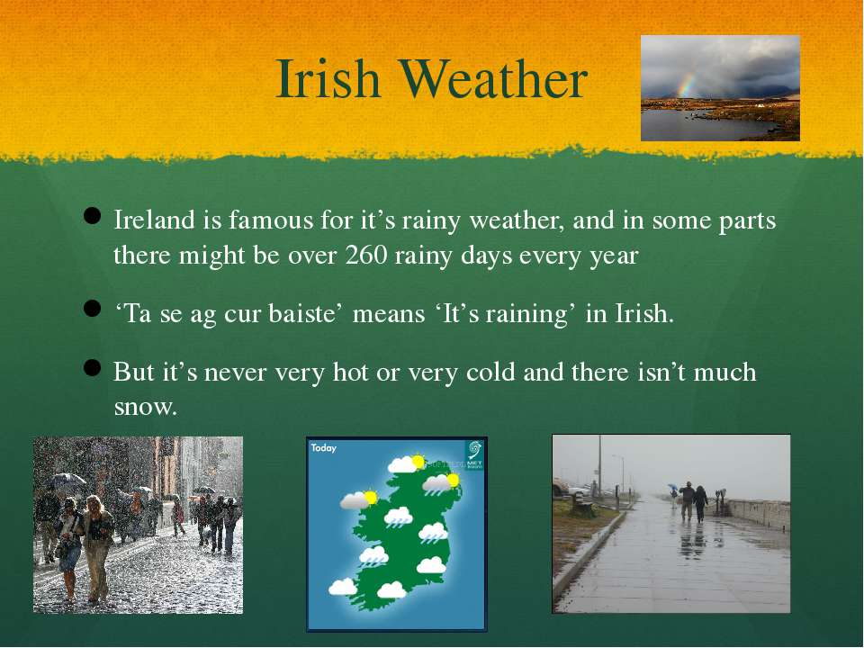 Irish Weather Ireland is famous for it's rainy weather, and in some parts the...