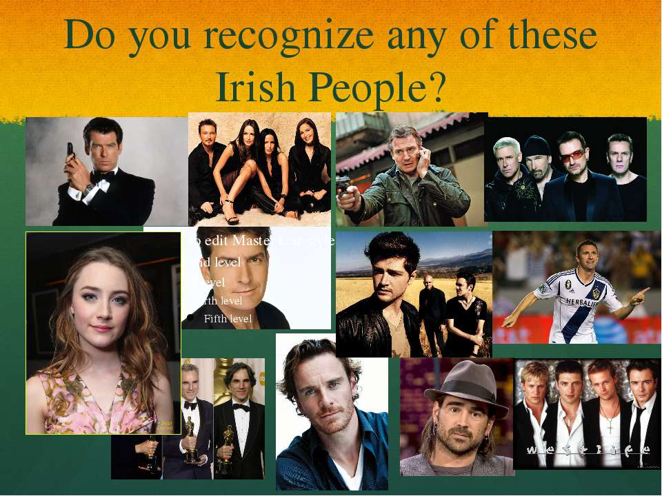 Do you recognize any of these Irish People?