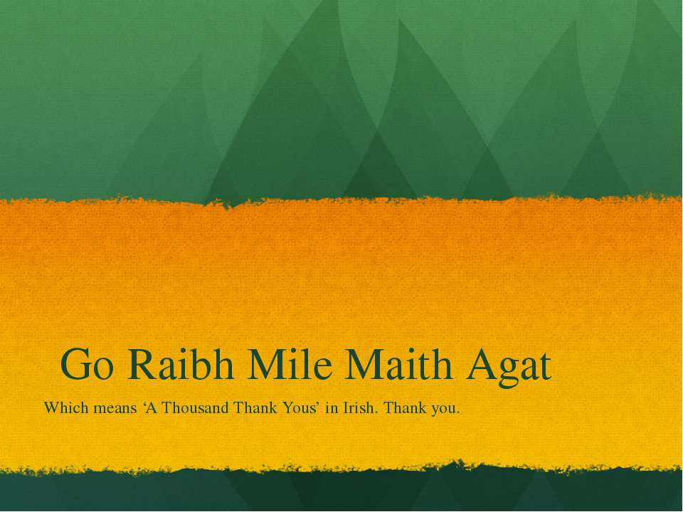 Go Raibh Mile Maith Agat Which means 'A Thousand Thank Yous' in Irish. Thank ...