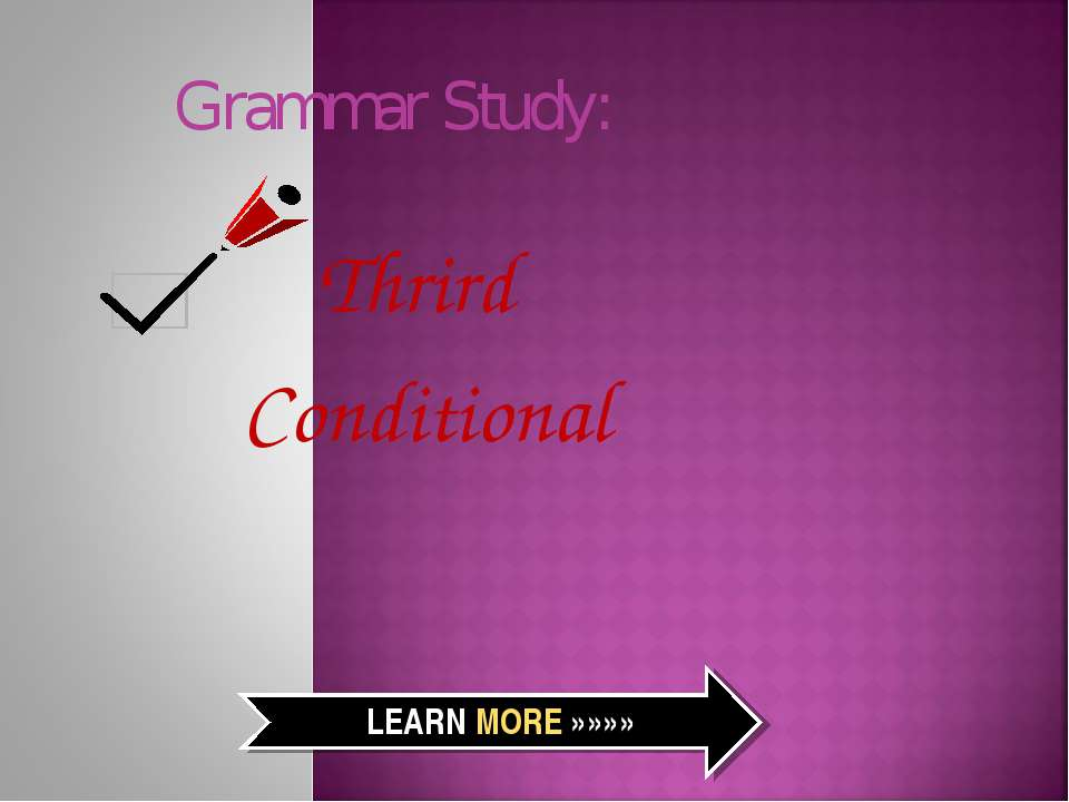 Grammar Study: Thrird Conditional LEARN MORE »»»»