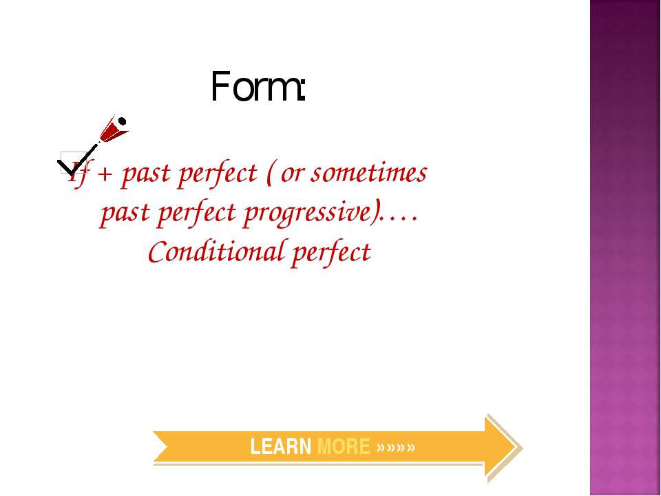 Form: If + past perfect ( or sometimes past perfect progressive)…. Conditiona...