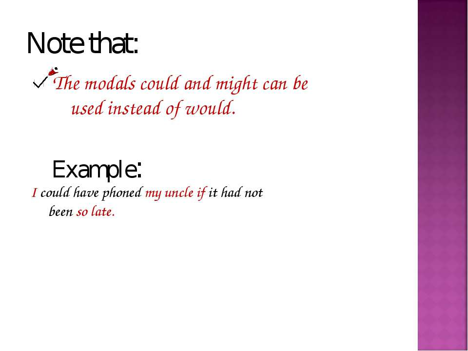 Note that: The modals could and might can be used instead of would. Example: ...