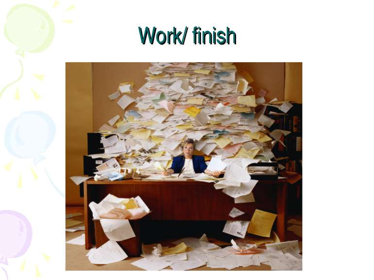 Work/ finish