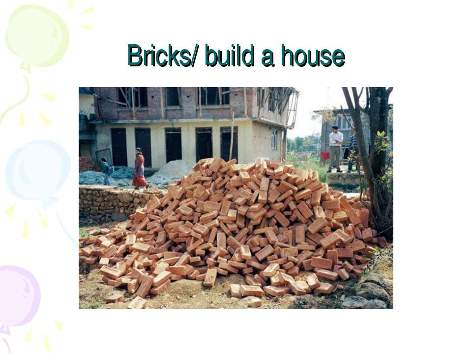 Bricks/ build a house