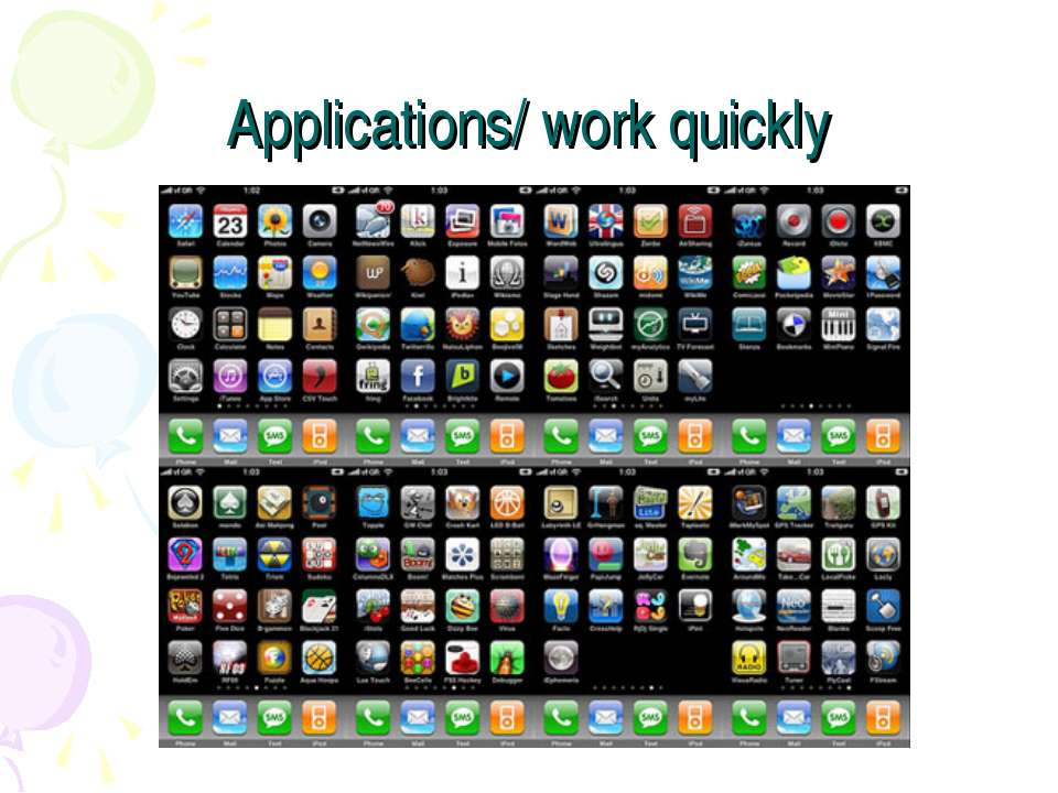 Applications/ work quickly