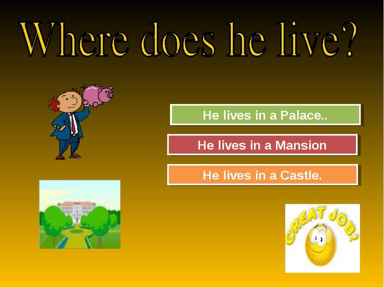 Try Again Great Job! He lives in a Palace.. He lives in a Mansion Try Again H...