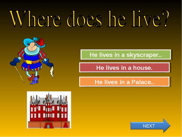 Try Again Great Job! He lives in a skyscraper.. He lives in a Palace.. Try Ag...