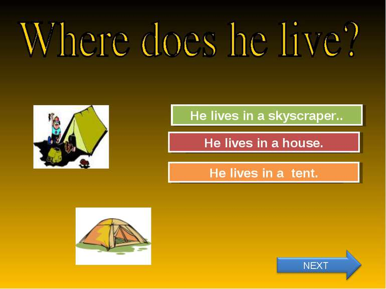 Try Again Great Job! He lives in a skyscraper.. He lives in a tent. Try Again...