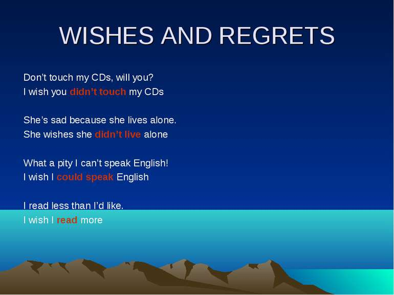 WISHES AND REGRETS Don't touch my CDs, will you? I wish you didn't touch my C...
