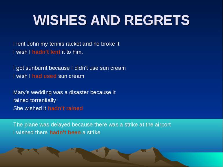 WISHES AND REGRETS I lent John my tennis racket and he broke it I wish I hadn...