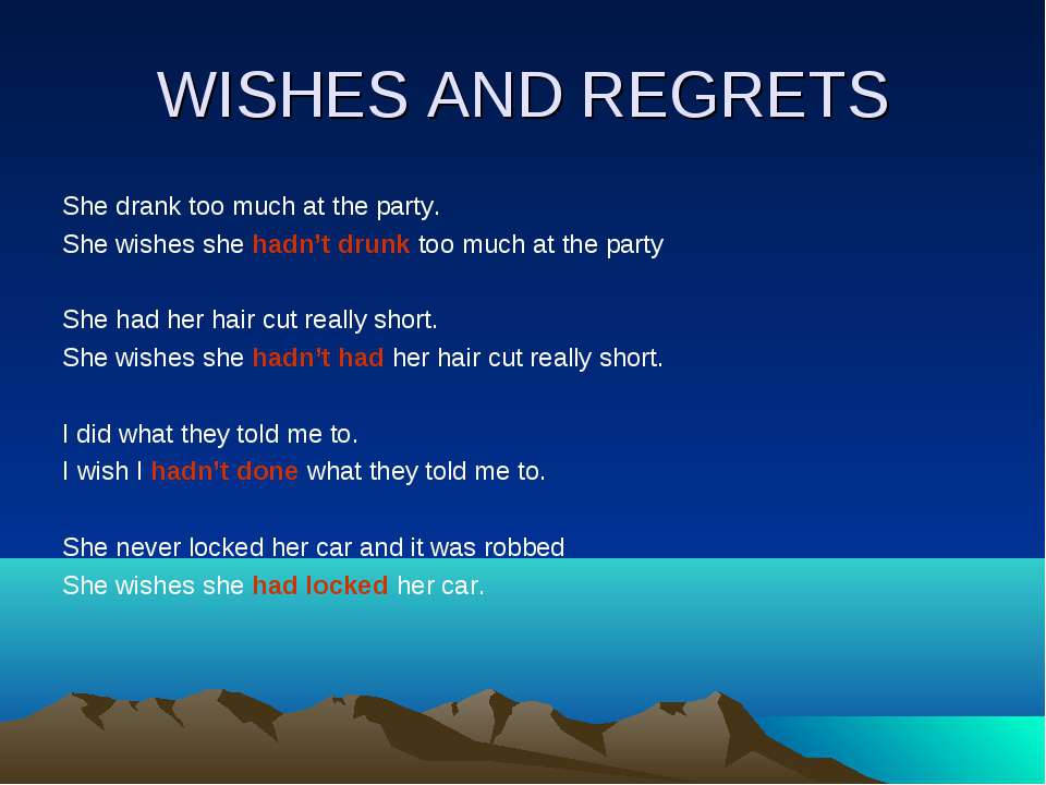 WISHES AND REGRETS She drank too much at the party. She wishes she hadn't dru...