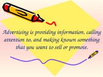 Advertising is providing information, calling attention to, and making known ...