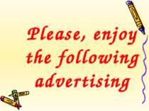 Please, enjoy the following advertising