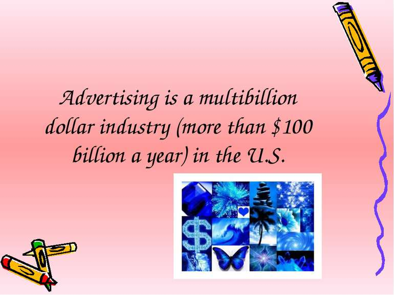 Advertising is a multibillion dollar industry (more than $100 billion a year)...