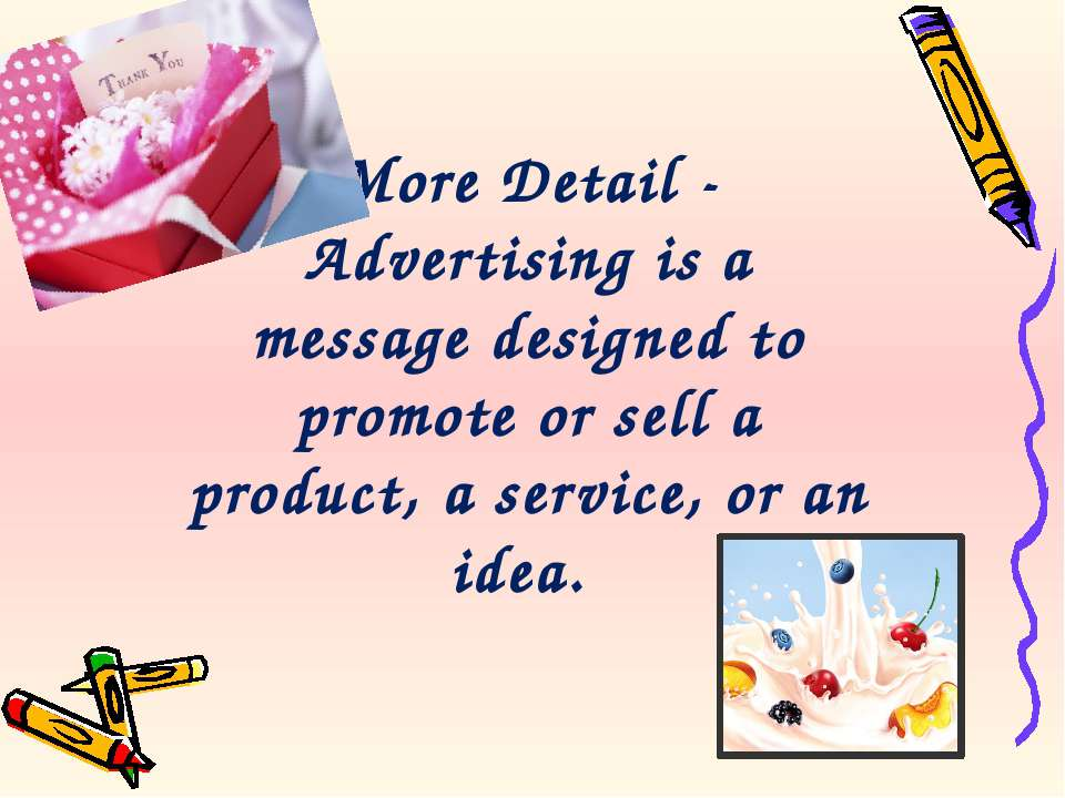 More Detail - Advertising is a message designed to promote or sell a product,...