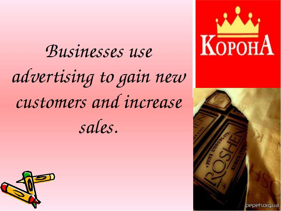Businesses use advertising to gain new customers and increase sales.