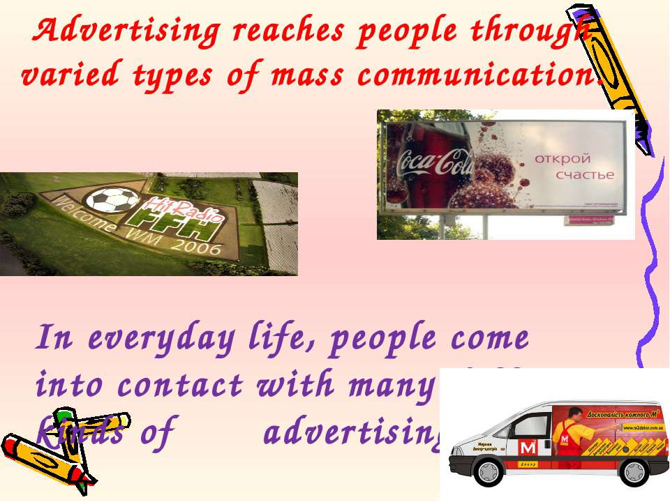 Advertising reaches people through varied types of mass communication. In eve...