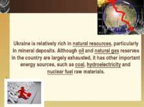 Ukraine is relatively rich in natural resources, particularly in mineral depo...