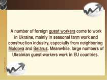 A number of foreign guest workers come to work in Ukraine, mainly in seasonal...