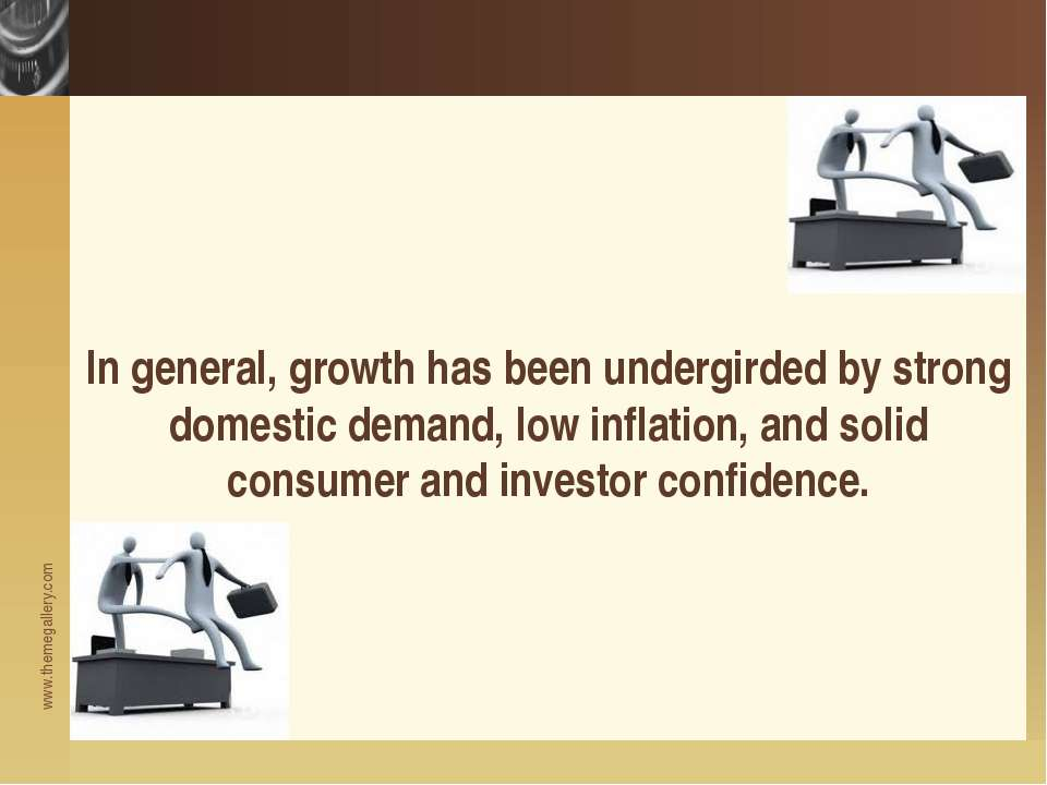 In general, growth has been undergirded by strong domestic demand, low inflat...