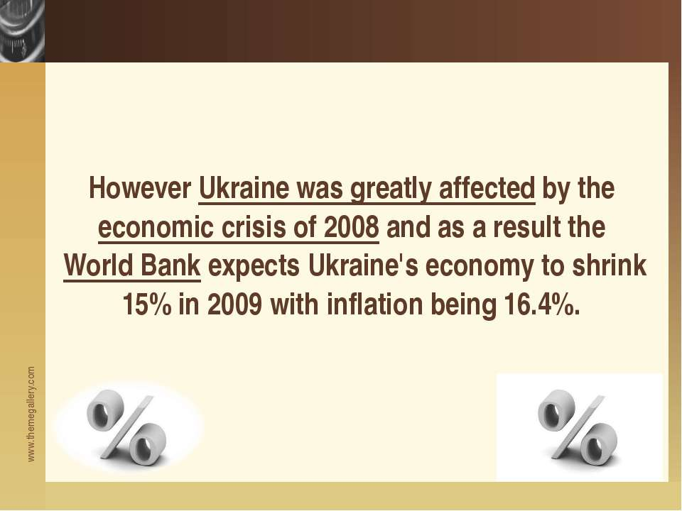 However Ukraine was greatly affected by the economic crisis of 2008 and as a ...