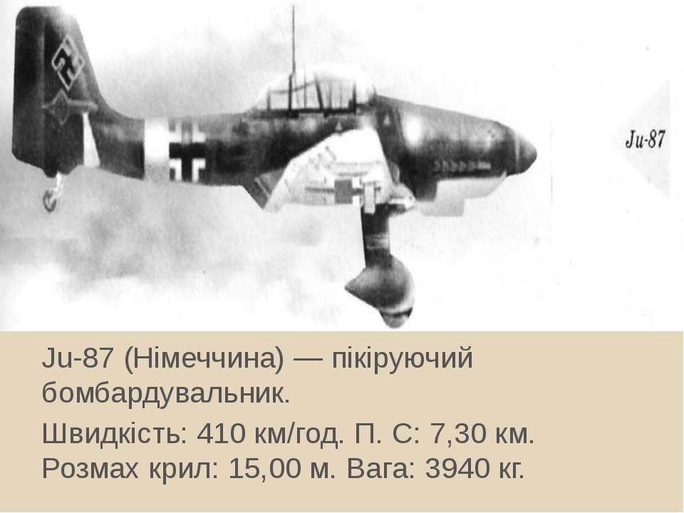 Ju-87 (Німеччина) — пікіруючий бомбардувальник. Швидкість: 410 км/год. П. С: ...