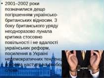 2001–2002 роки позначилися дещо погіршенням українсько-британських відносин. ...