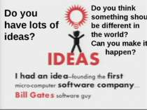 Do you have lots of ideas? Do you think something should be different in the ...