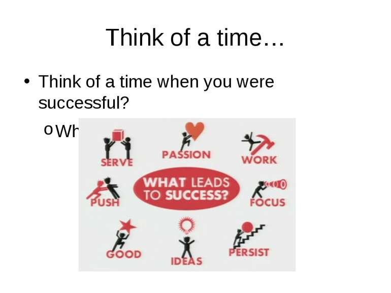 Think of a time… Think of a time when you were successful? Which steps did yo...